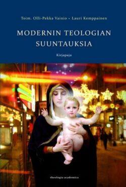 Modernin teologian suuntauksia Olli-Pekka Vainio ( toim. ), Lauri Kemppainen ( toim. )