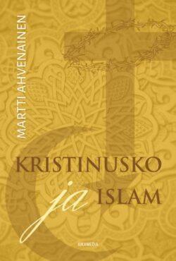 Kristinusko ja islam Martti Ahvenainen