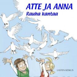 Atte ja Anna - Rauha kantaa - Tytti Issakainen, MaisaTonteri, Pekka Rahkonen