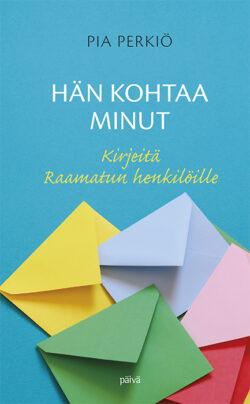 Hän kohtaa minut - Kirjeitä Raamatun henkilöille - Pia Perkiö