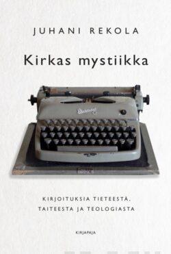 kirkas mystiikka Juhani Rekola