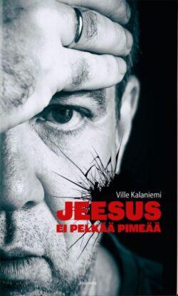 Jeesus ei pelkää pimeää Ville Kalaniemi