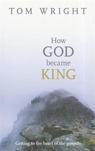 how god became king Tom Wright