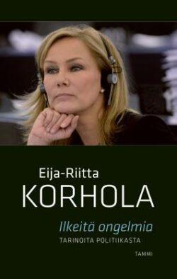 Ilkeitä ongelmia Eija-Riitta Korhola