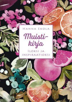 Muistikirja iloksi ja inspiraatioksi Hanna Ekola