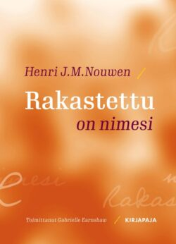 Rakastettu on nimesi Henry J. M. Nouwen